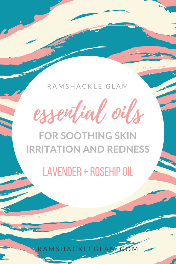 lavender and rosehip oil for soothing skin irritation and redness